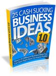 25 Cash Sucking Business Ideas