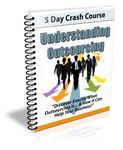 Understanding Outsourcing - 5 Day eCourse (PLR)