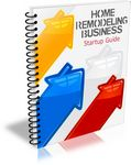 Home Remodeling Business Startup Guide (PLR)